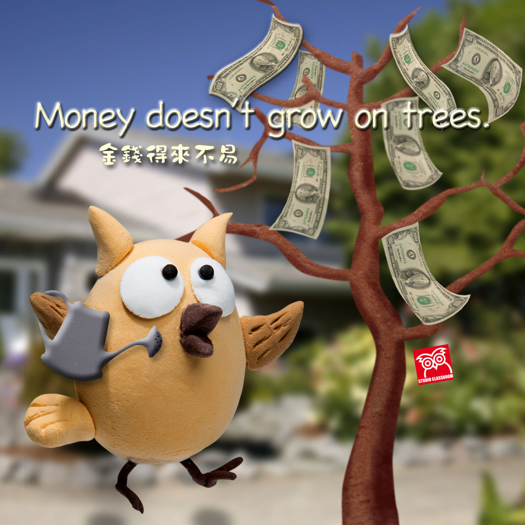 Every time I asked my parents for pocket money, I'd get a lecture about how money doesn't grow on trees.