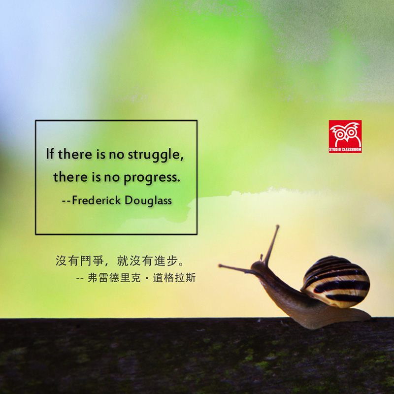 If there is no struggle, there is no progress. --Frederick Douglass