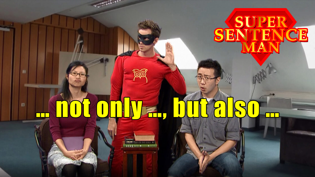 【Super Sentence Man】… not only …, but also ...