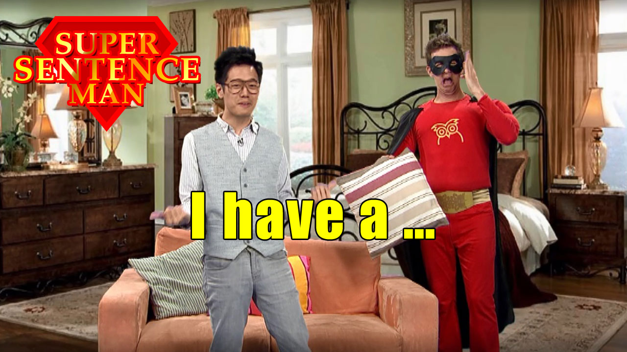 【Super Sentence Man】I have a ...