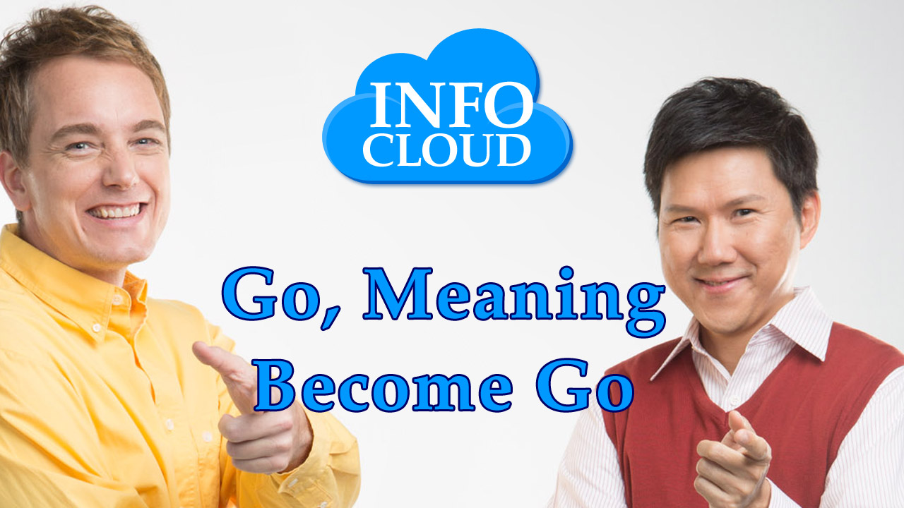 【InfoCloud】Go, Meaning Become Go