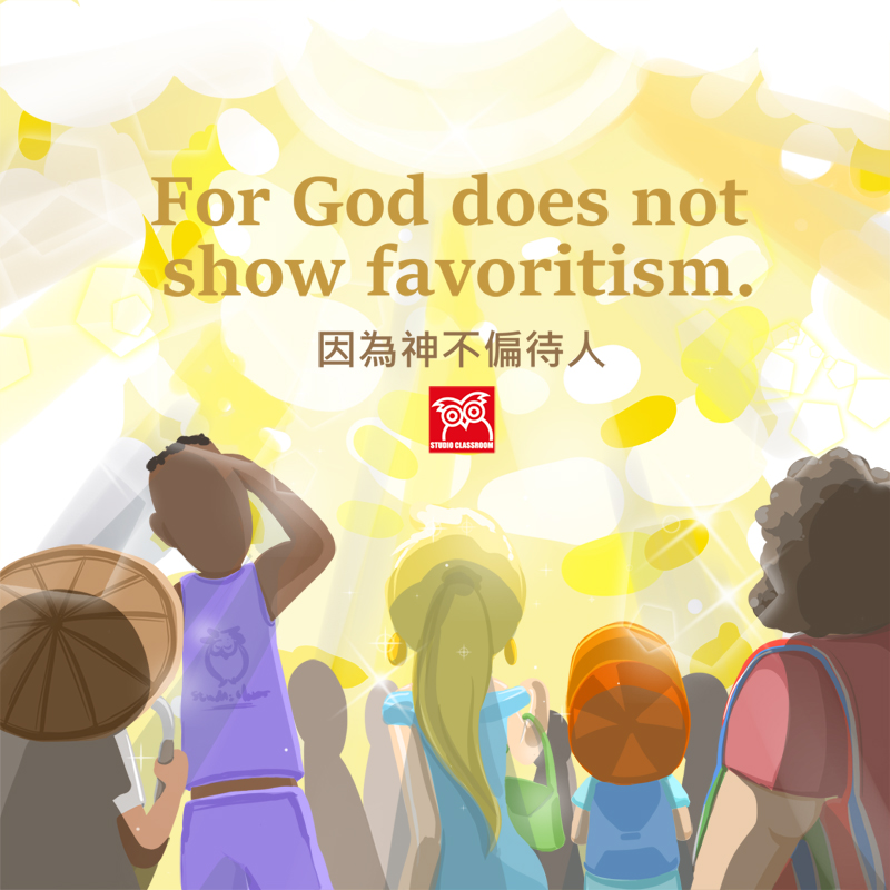 For God does not show favoritism.
