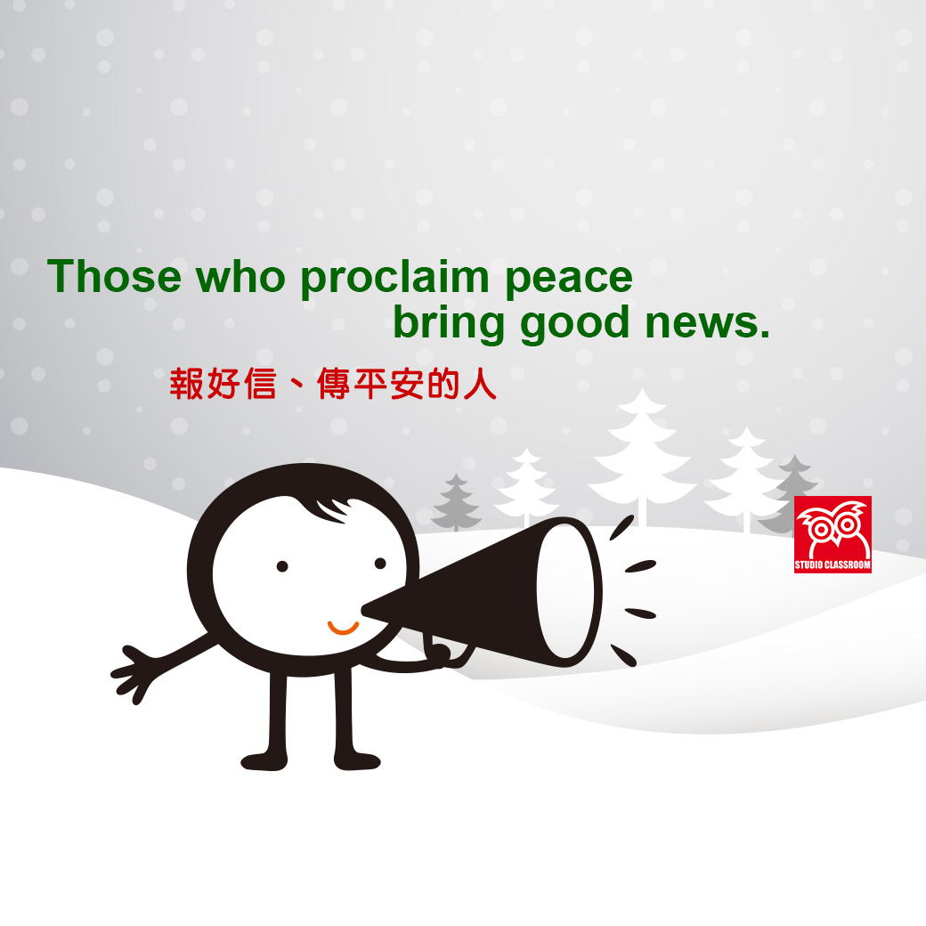 Those who proclaim peace bring good news.
